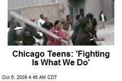 Chicago Teens: 'Fighting Is What We Do'