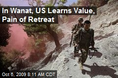In Wanat, US Learns Value, Pain of Retreat