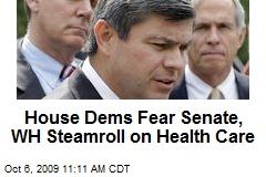 House Dems Fear Senate, WH Steamroll on Health Care