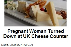 Pregnant Woman Turned Down at UK Cheese Counter