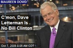 C'mon, Dave Letterman Is No Bill Clinton
