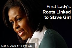 First Lady's Roots Linked to Slave Girl