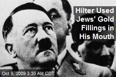 Hilter Used Jews' Gold Fillings in His Mouth