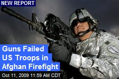 Guns Failed US Troops in Afghan Firefight