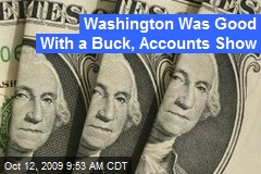 Washington Was Good With a Buck, Accounts Show