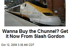 Wanna Buy the Chunnel? Get it Now From Slash Gordon