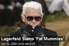Lagerfeld Slams 'Fat Mummies'