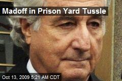 Madoff in Prison Yard Tussle
