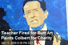 Teacher Fired for Butt Art Paints Colbert for Charity