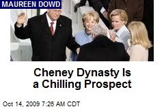 Cheney Dynasty Is a Chilling Prospect