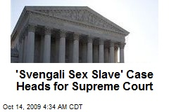 'Svengali Sex Slave' Case Heads for Supreme Court