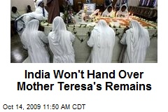India Won't Hand Over Mother Teresa's Remains