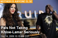 Pals Not Taking Khloe-Lamar Seriously