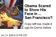 Obama Scared to Show His Face in ... San Francisco?