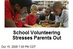 School Volunteering Stresses Parents Out