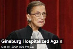 Ginsburg Hospitalized Again
