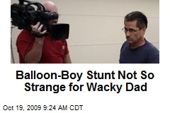 Balloon-Boy Stunt Not So Strange for Wacky Dad
