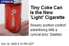 Tiny Coke Can Is the New 'Light' Cigarette