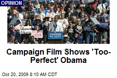 Campaign Film Shows 'Too-Perfect' Obama