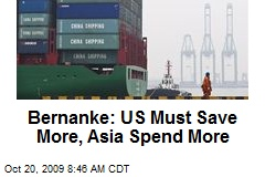 Bernanke: US Must Save More, Asia Spend More