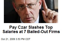Pay Czar Slashes Top Salaries at 7 Bailed-Out Firms