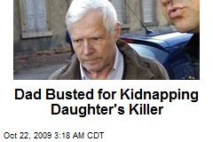 Dad Busted for Kidnapping Daughter's Killer