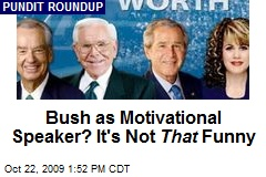 Bush as Motivational Speaker? It's Not That Funny