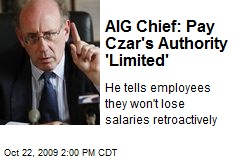 AIG Chief: Pay Czar's Authority 'Limited'
