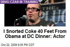 I Snorted Coke 40 Feet From Obama at DC Dinner: Actor
