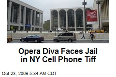 Opera Diva Faces Jail in NY Cell Phone Tiff