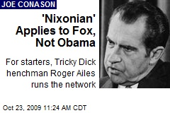 'Nixonian' Applies to Fox, Not Obama