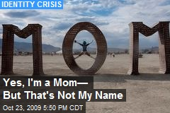 Yes, I'm a Mom— But That's Not My Name