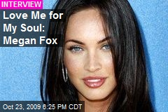 Love Me for My Soul: Megan Fox