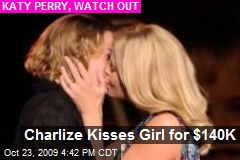 Charlize Kisses Girl for $140K