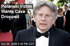Polanski Victim Wants Case Dropped
