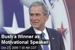 Bush a Winner as Motivational Speaker