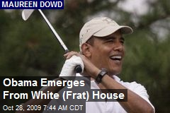 Obama Emerges From White (Frat) House