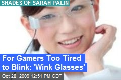 For Gamers Too Tired to Blink: 'Wink Glasses'