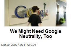We Might Need Google Neutrality, Too