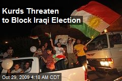 Kurds Threaten to Block Iraqi Election