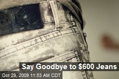 Say Goodbye to $600 Jeans