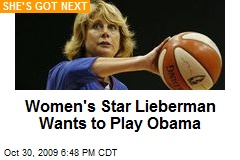 Women's Star Lieberman Wants to Play Obama