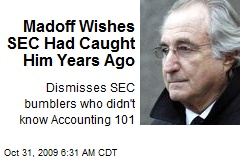 Madoff Wishes SEC Had Caught Him Years Ago