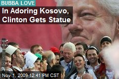 In Adoring Kosovo, Clinton Gets Statue