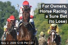 For Owners, Horse Racing a Sure Bet (to Lose)