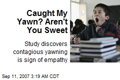 Caught My Yawn? Aren't You Sweet