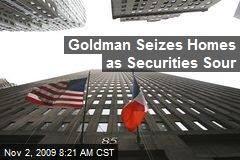 Goldman Seizes Homes as Securities Sour