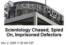 Scientology Chased, Spied On, Imprisoned Defectors