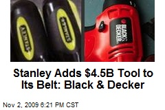 Stanley Adds $4.5B Tool to Its Belt: Black & Decker