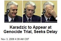 Karadzic to Appear at Genocide Trial, Seeks Delay